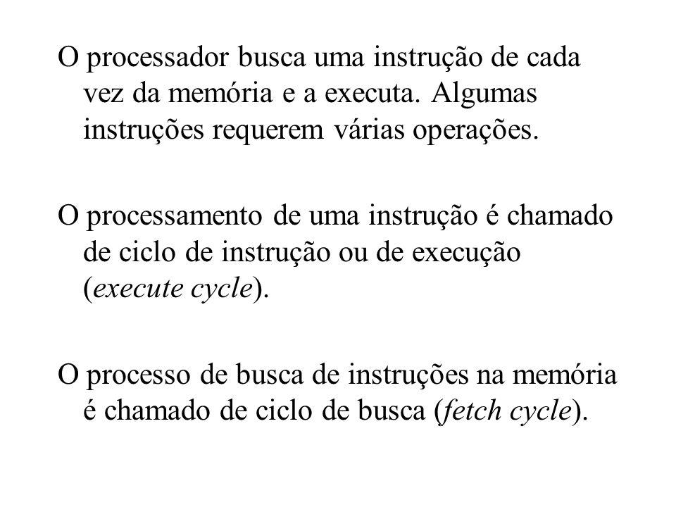 O processador busca uma instrução de cada vez da memória e a executa