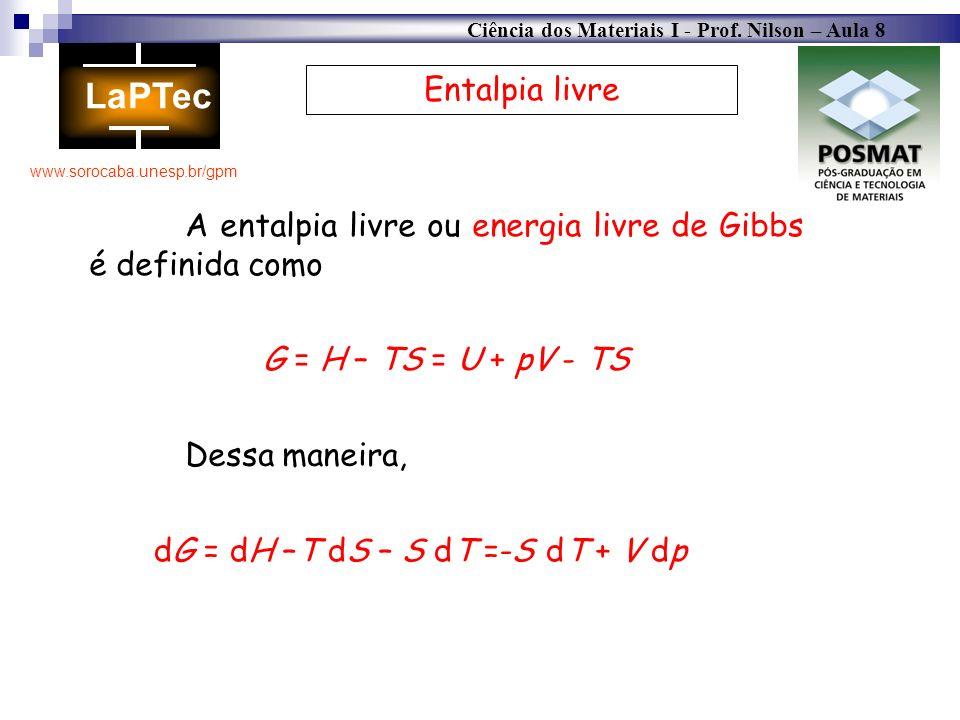 Entalpia livre A entalpia livre ou energia livre de Gibbs é definida como. G = H – TS = U + pV - TS.