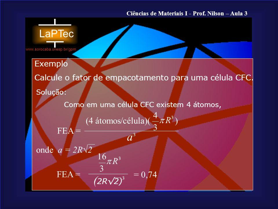 a (2R√2) 4 (4 átomos/célula)( ) p R 3 FEA = onde a = 2R√2 16 3 R p