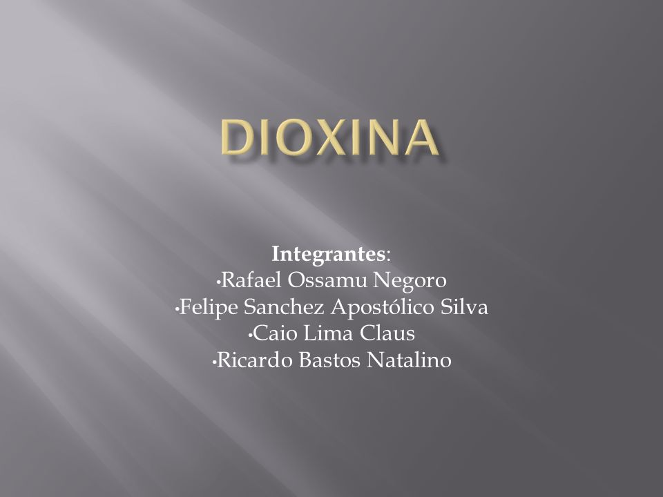 Dioxina Integrantes: Rafael Ossamu Negoro