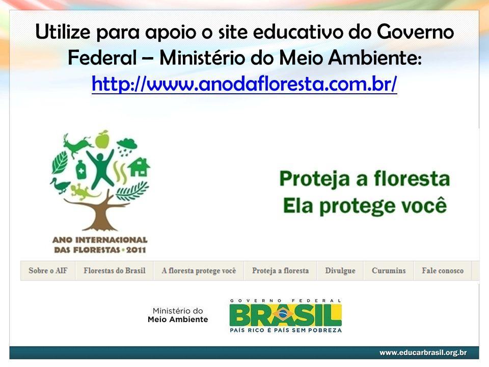 Utilize para apoio o site educativo do Governo Federal – Ministério do Meio Ambiente: