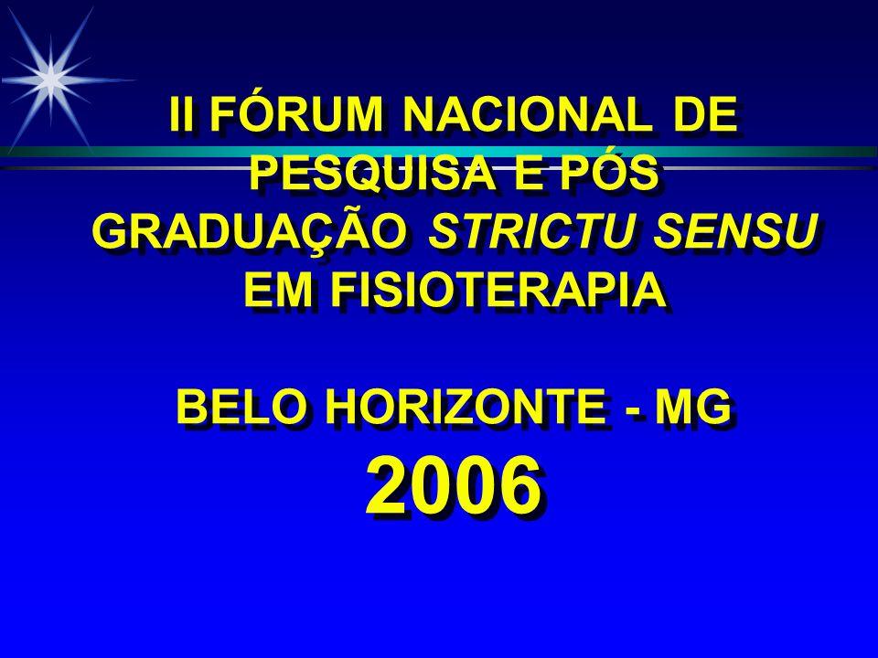 II FÓRUM NACIONAL DE PESQUISA E PÓS GRADUAÇÃO STRICTU SENSU EM FISIOTERAPIA BELO HORIZONTE - MG 2006