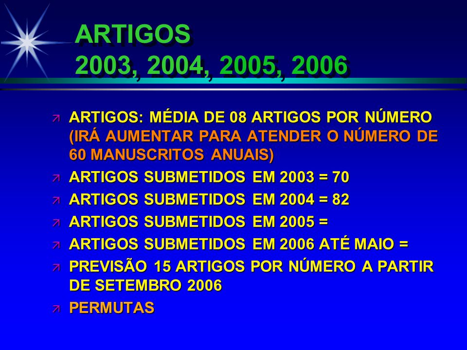 ARTIGOS 2003, 2004, 2005, 2006ARTIGOS: MÉDIA DE 08 ARTIGOS POR NÚMERO (IRÁ AUMENTAR PARA ATENDER O NÚMERO DE 60 MANUSCRITOS ANUAIS)