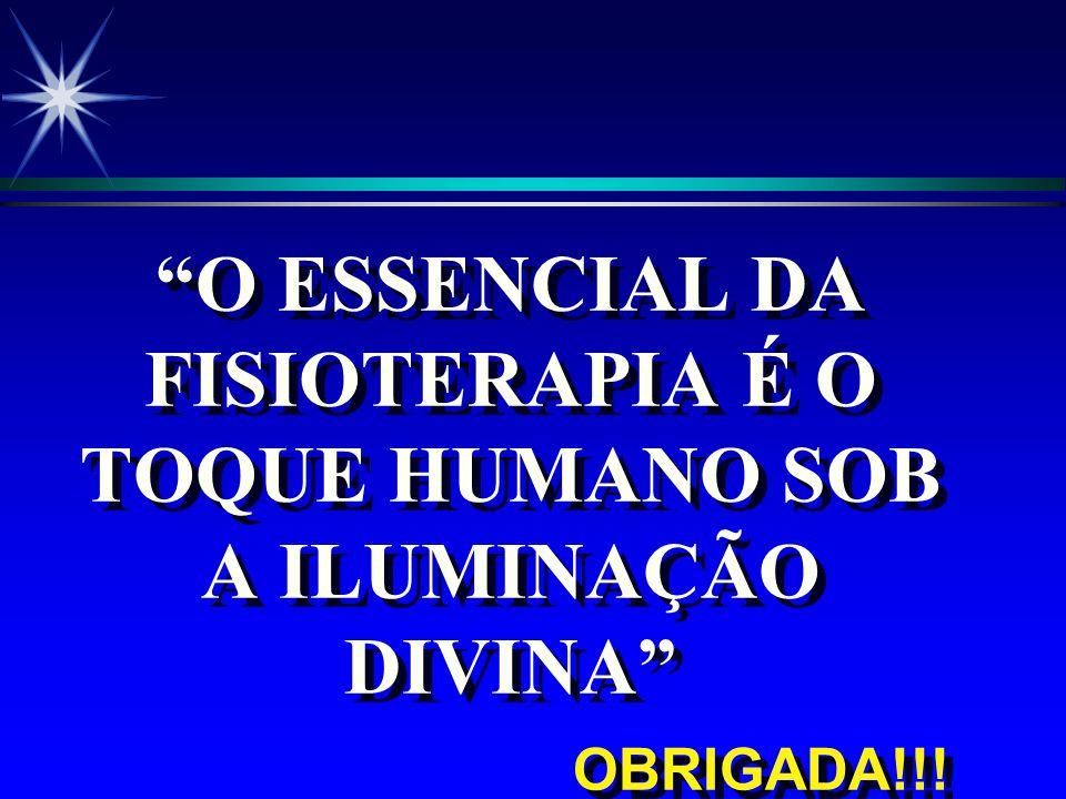 O ESSENCIAL DA FISIOTERAPIA É O TOQUE HUMANO SOB A ILUMINAÇÃO DIVINA OBRIGADA!!!