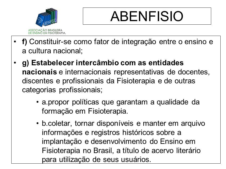 ABENFISIO f) Constituir-se como fator de integração entre o ensino e a cultura nacional;