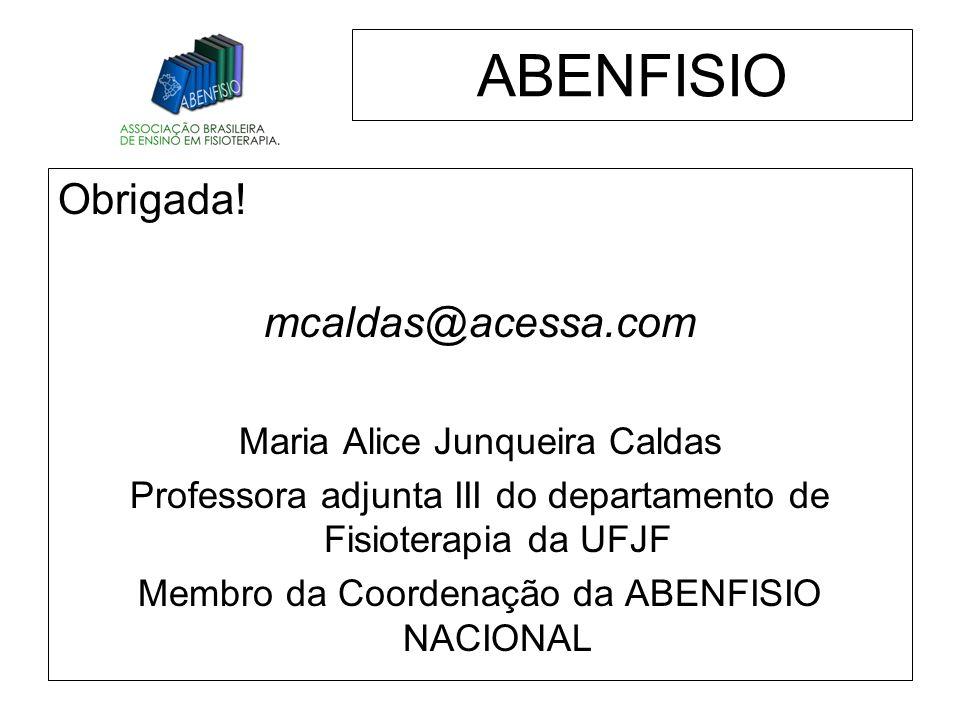 ABENFISIO Obrigada! mcaldas@acessa.com Maria Alice Junqueira Caldas
