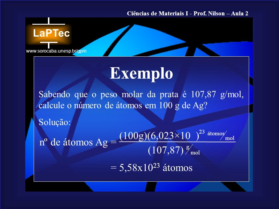 Exemplo (100g)(6,023×10 ) nº de átomos Ag = (107,87)
