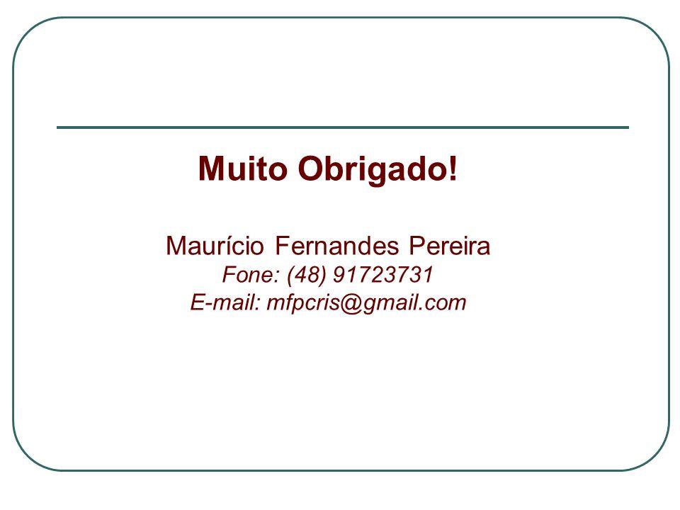 Muito Obrigado! Maurício Fernandes Pereira Fone: (48) 91723731