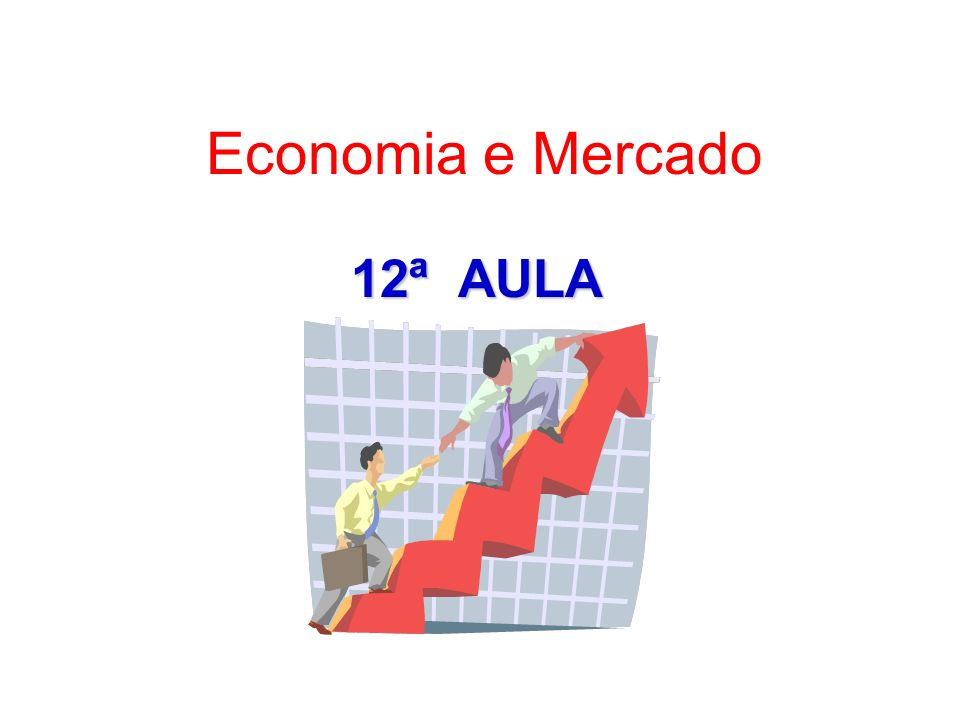 Economia e Mercado 12ª AULA
