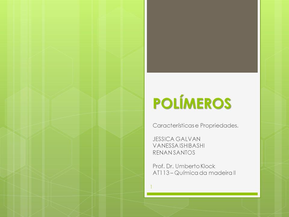 POLÍMEROS Características e Propriedades. JESSICA GALVAN