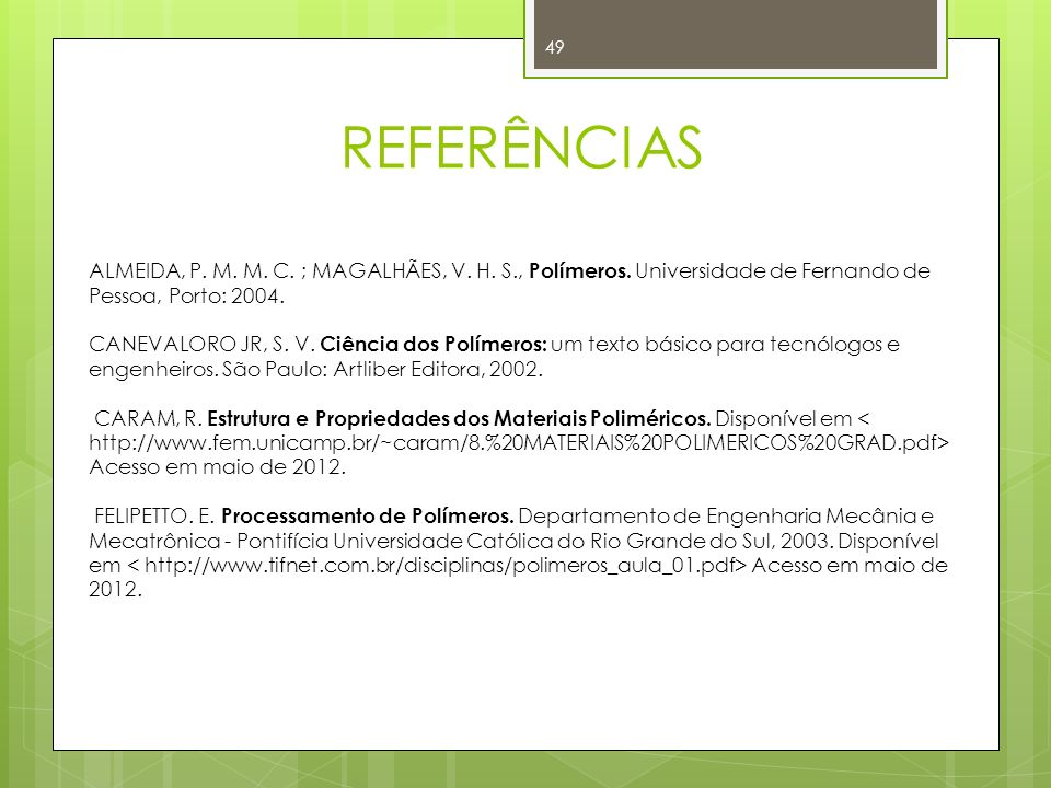 REFERÊNCIAS ALMEIDA, P. M. M. C. ; MAGALHÃES, V. H. S., Polímeros. Universidade de Fernando de Pessoa, Porto: 2004.