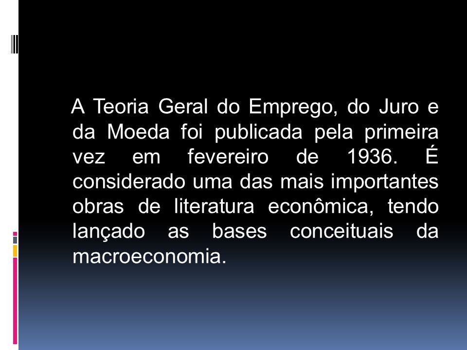 A Teoria Geral do Emprego, do Juro e da Moeda foi publicada pela primeira vez em fevereiro de 1936.