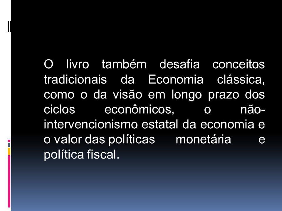 O livro também desafia conceitos tradicionais da Economia clássica, como o da visão em longo prazo dos ciclos econômicos, o não- intervencionismo estatal da economia e o valor das políticas monetária e política fiscal.