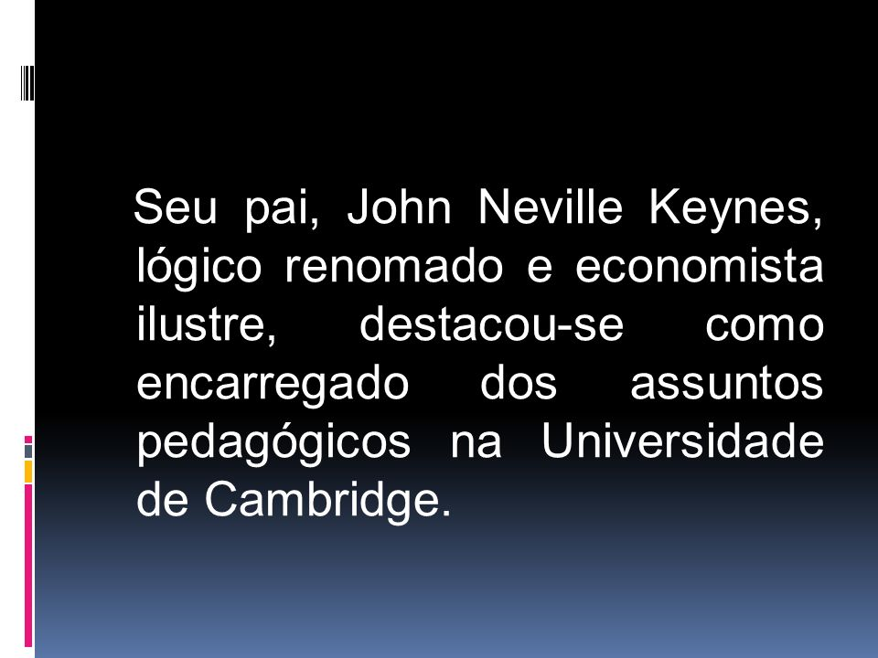 Seu pai, John Neville Keynes, lógico renomado e economista ilustre, destacou-se como encarregado dos assuntos pedagógicos na Universidade de Cambridge.