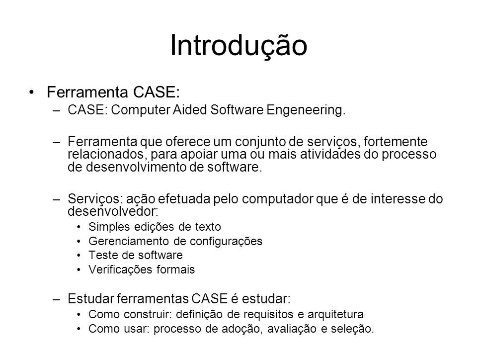 Introdução Ferramenta CASE: CASE: Computer Aided Software Engeneering.