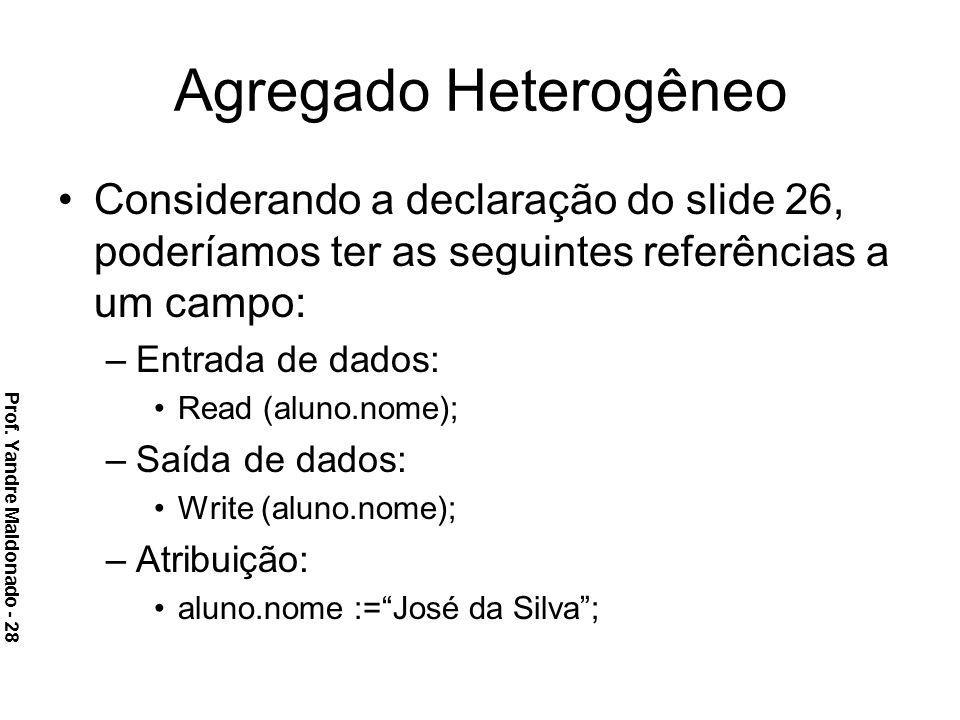 Agregado Heterogêneo Considerando a declaração do slide 26, poderíamos ter as seguintes referências a um campo: