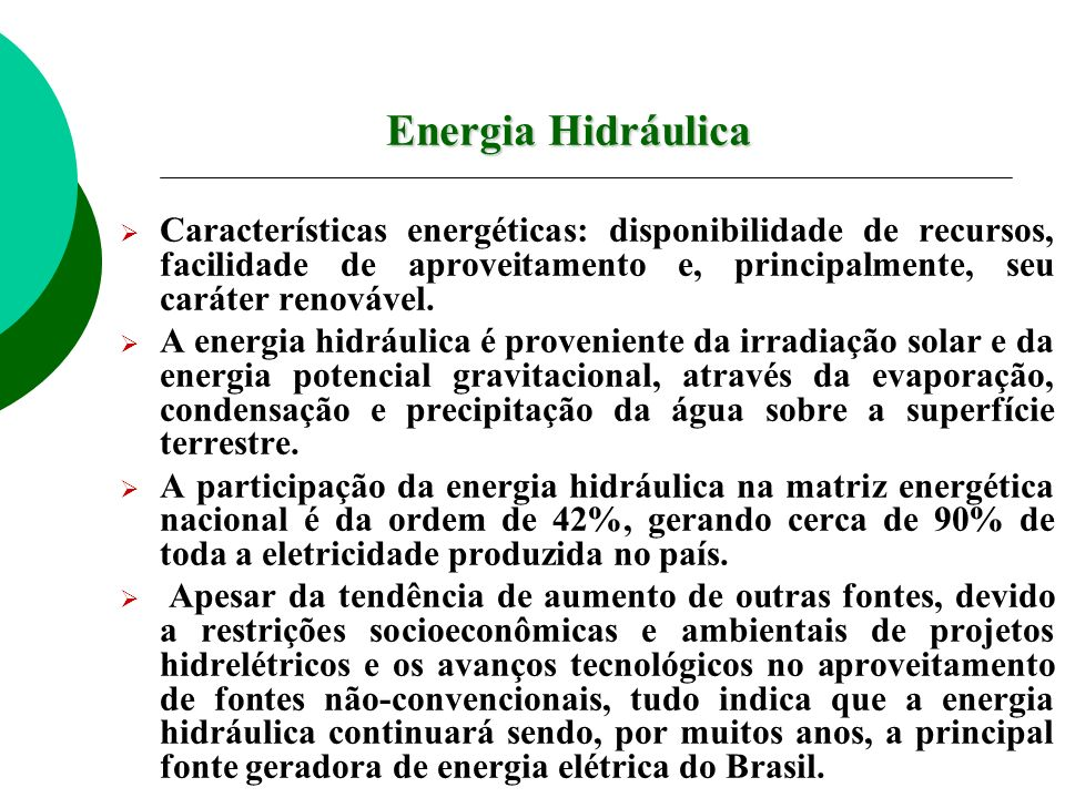 Energia HidráulicaCaracterísticas energéticas: disponibilidade de recursos, facilidade de aproveitamento e, principalmente, seu caráter renovável.