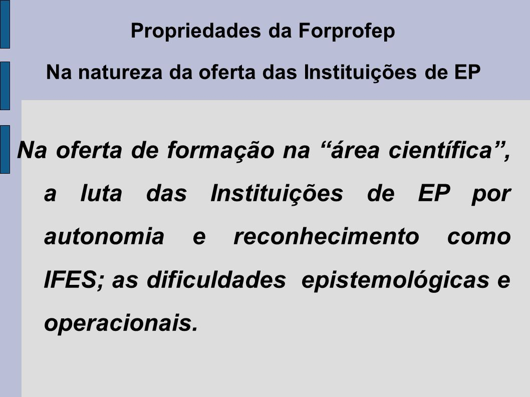 Propriedades da Forprofep Na natureza da oferta das Instituições de EP