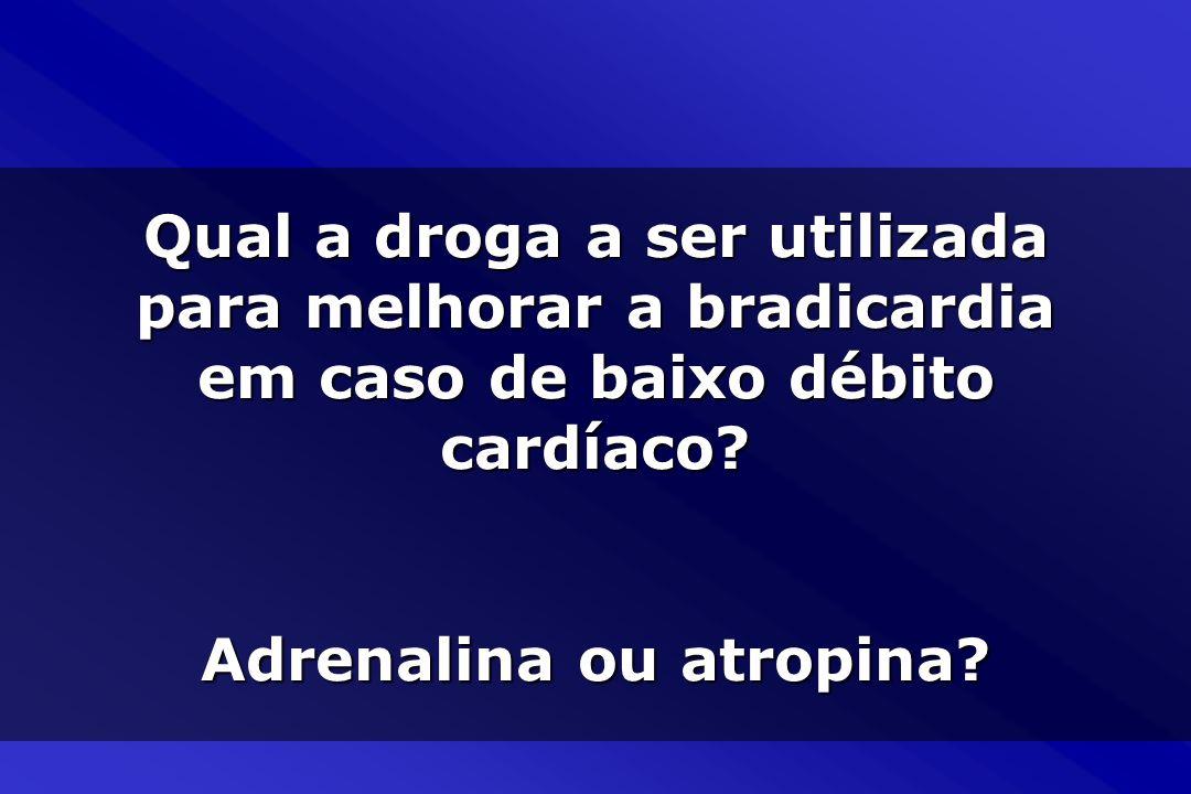 Qual a droga a ser utilizada para melhorar a bradicardia em caso de baixo débito cardíaco.