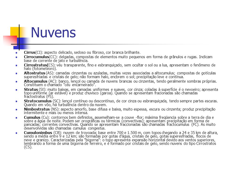 NuvensCirrus(CI): aspecto delicado, sedoso ou fibroso, cor branca brilhante.