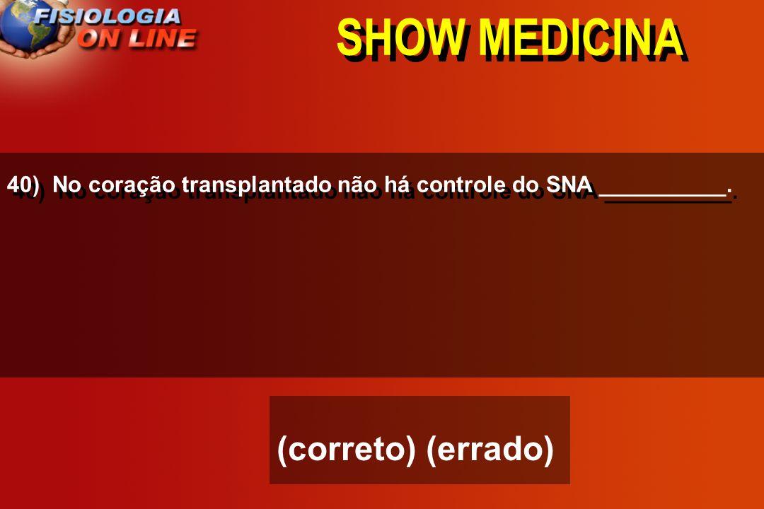 SHOW MEDICINA (correto) (errado)