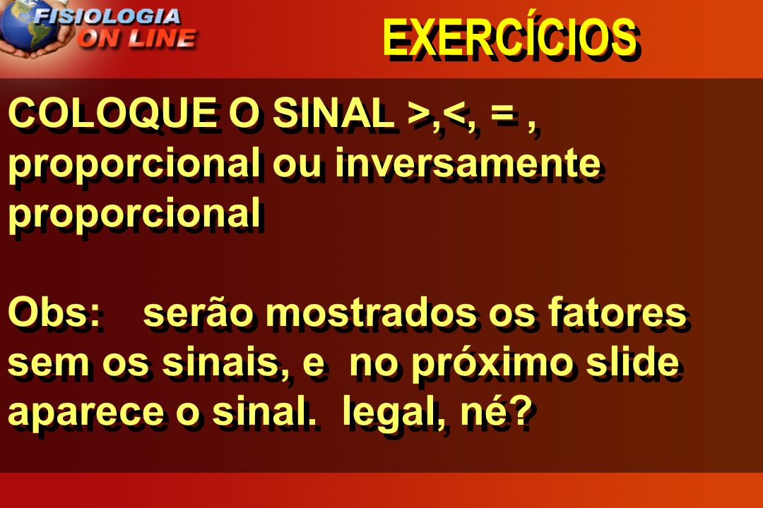 EXERCÍCIOSCOLOQUE O SINAL >,<, = , proporcional ou inversamente proporcional.