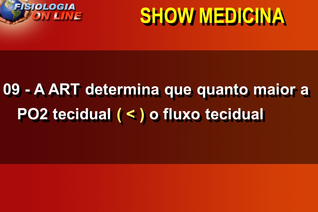 SHOW MEDICINA 09 - A ART determina que quanto maior a PO2 tecidual ( < ) o fluxo tecidual