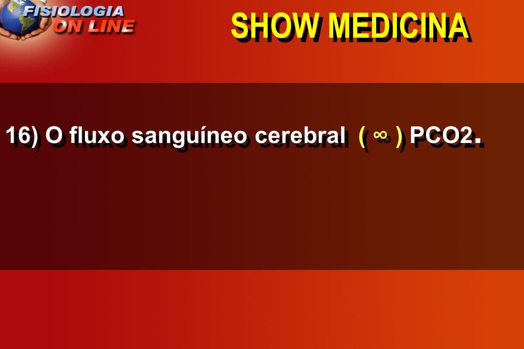 SHOW MEDICINA 16) O fluxo sanguíneo cerebral ( ∞ ) PCO2.