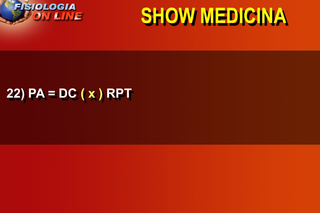 SHOW MEDICINA 22) PA = DC ( x ) RPT
