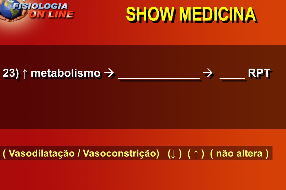 SHOW MEDICINA 23) ↑ metabolismo  _____________  ____ RPT