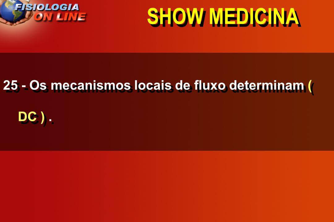 SHOW MEDICINA 25 - Os mecanismos locais de fluxo determinam ( DC ) .