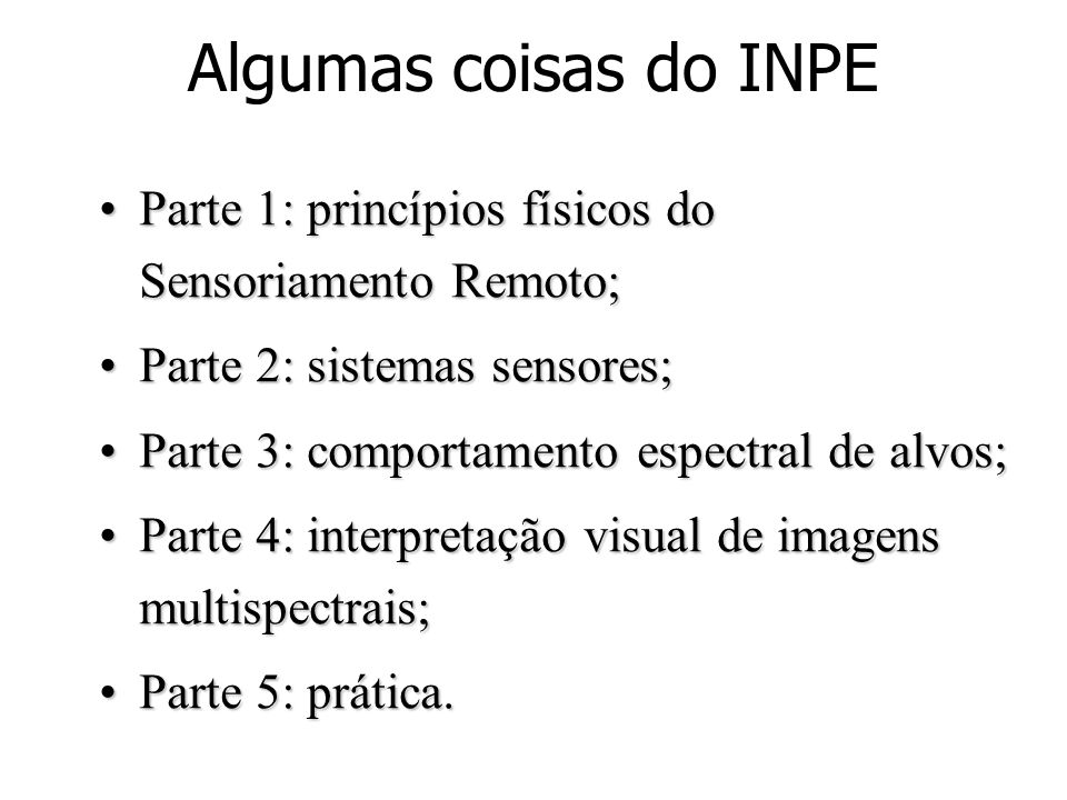 Algumas coisas do INPE Parte 1: princípios físicos do Sensoriamento Remoto; Parte 2: sistemas sensores;