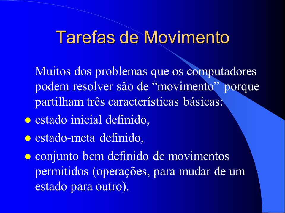 Tarefas de Movimento Muitos dos problemas que os computadores podem resolver são de movimento porque partilham três características básicas: