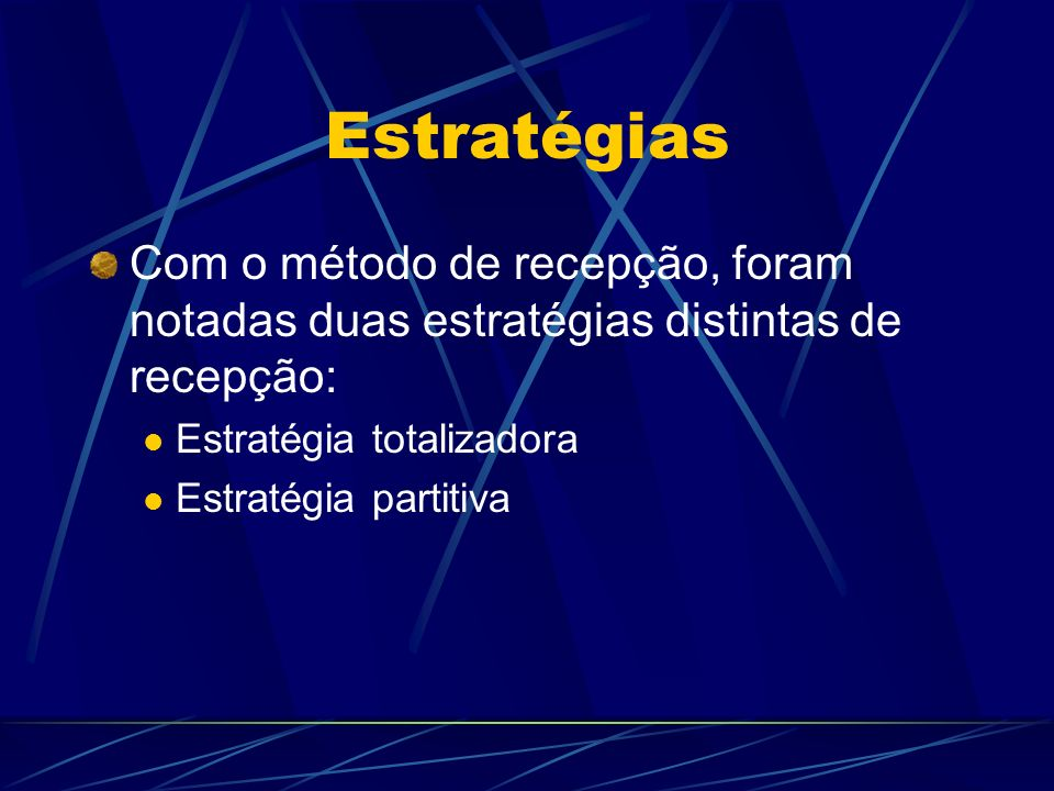 Estratégias Com o método de recepção, foram notadas duas estratégias distintas de recepção: Estratégia totalizadora.