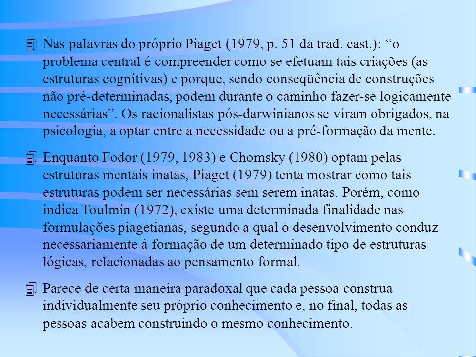 Nas palavras do próprio Piaget (1979, p. 51 da trad. cast