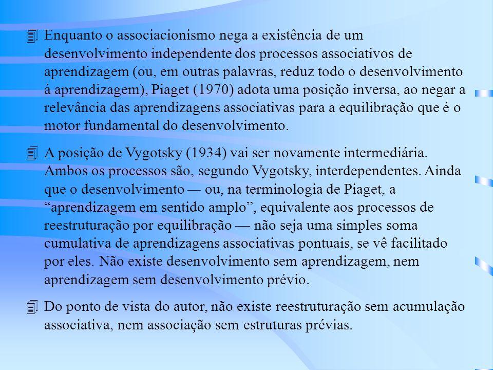 Enquanto o associacionismo nega a existência de um desenvolvimento independente dos processos associativos de aprendizagem (ou, em outras palavras, reduz todo o desenvolvimento à aprendizagem), Piaget (1970) adota uma posição inversa, ao negar a relevância das aprendizagens associativas para a equilibração que é o motor fundamental do desenvolvimento.