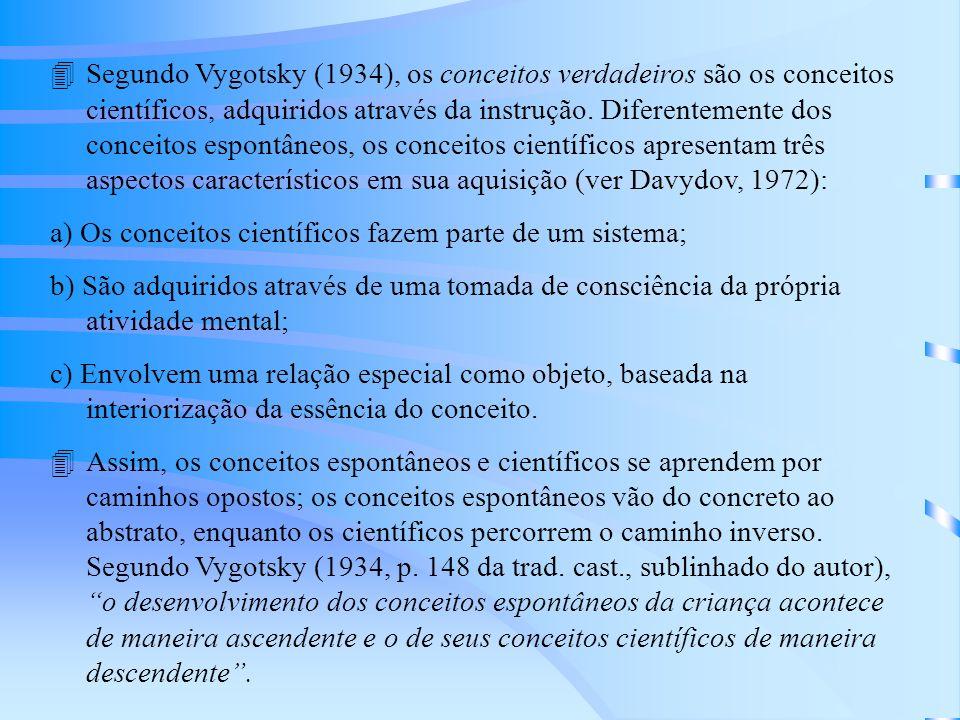 Segundo Vygotsky (1934), os conceitos verdadeiros são os conceitos científicos, adquiridos através da instrução. Diferentemente dos conceitos espontâneos, os conceitos científicos apresentam três aspectos característicos em sua aquisição (ver Davydov, 1972):