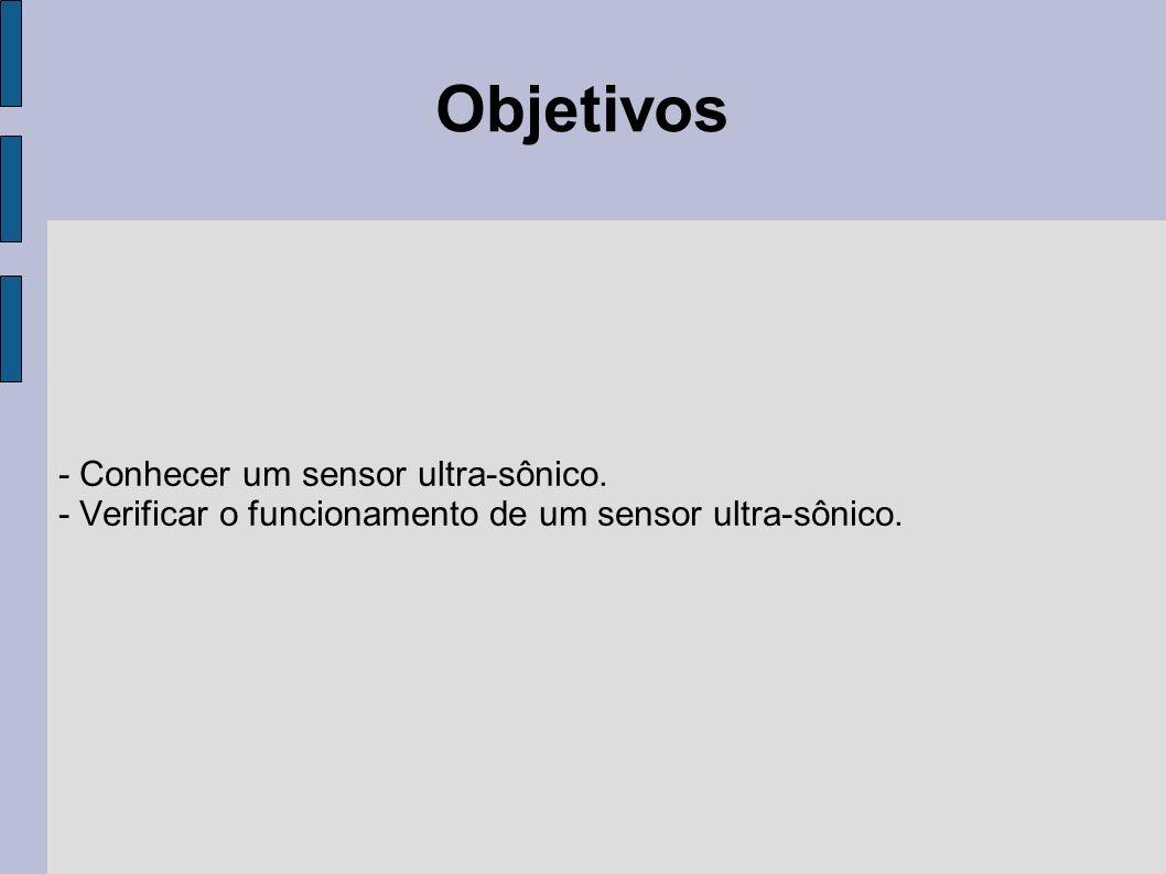 Objetivos - Conhecer um sensor ultra-sônico.