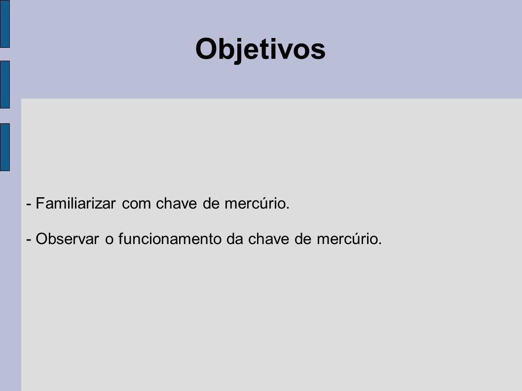 Objetivos - Familiarizar com chave de mercúrio.