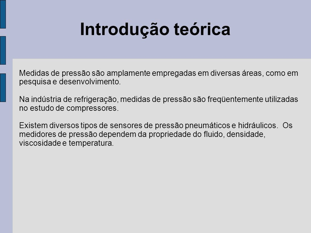 Introdução teórica Medidas de pressão são amplamente empregadas em diversas áreas, como em. pesquisa e desenvolvimento.