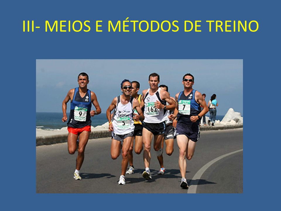 III- MEIOS E MÉTODOS DE TREINO