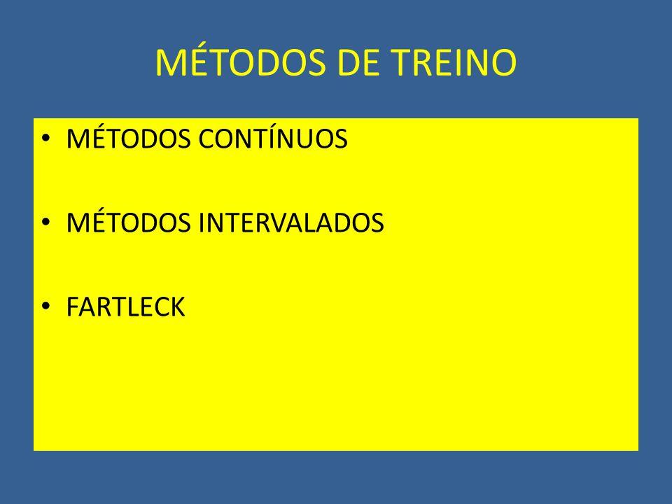 MÉTODOS DE TREINO MÉTODOS CONTÍNUOS MÉTODOS INTERVALADOS FARTLECK