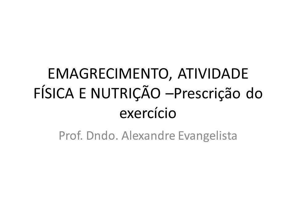 EMAGRECIMENTO, ATIVIDADE FÍSICA E NUTRIÇÃO –Prescrição do exercício