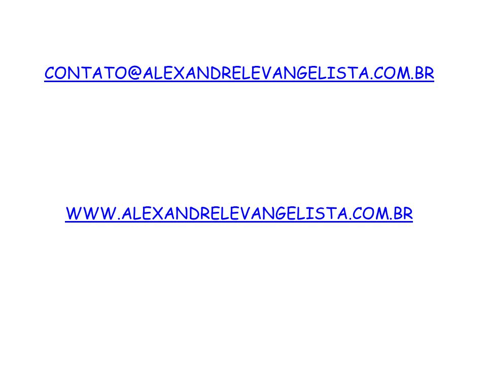 CONTATO@ALEXANDRELEVANGELISTA.COM.BR WWW.ALEXANDRELEVANGELISTA.COM.BR