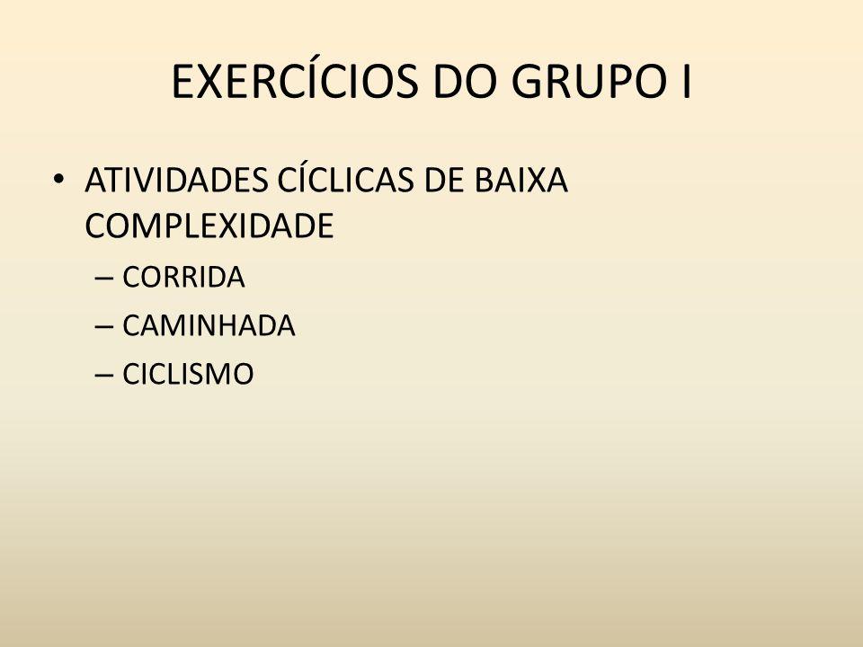 EXERCÍCIOS DO GRUPO I ATIVIDADES CÍCLICAS DE BAIXA COMPLEXIDADE