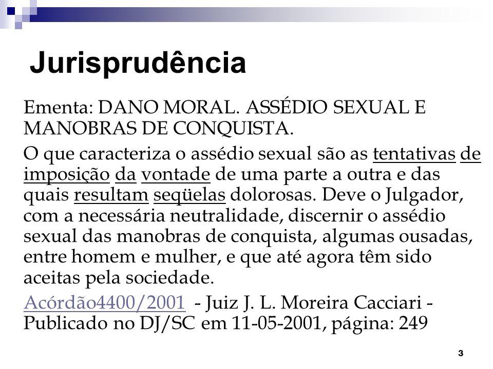 Jurisprudência Ementa: DANO MORAL. ASSÉDIO SEXUAL E MANOBRAS DE CONQUISTA.