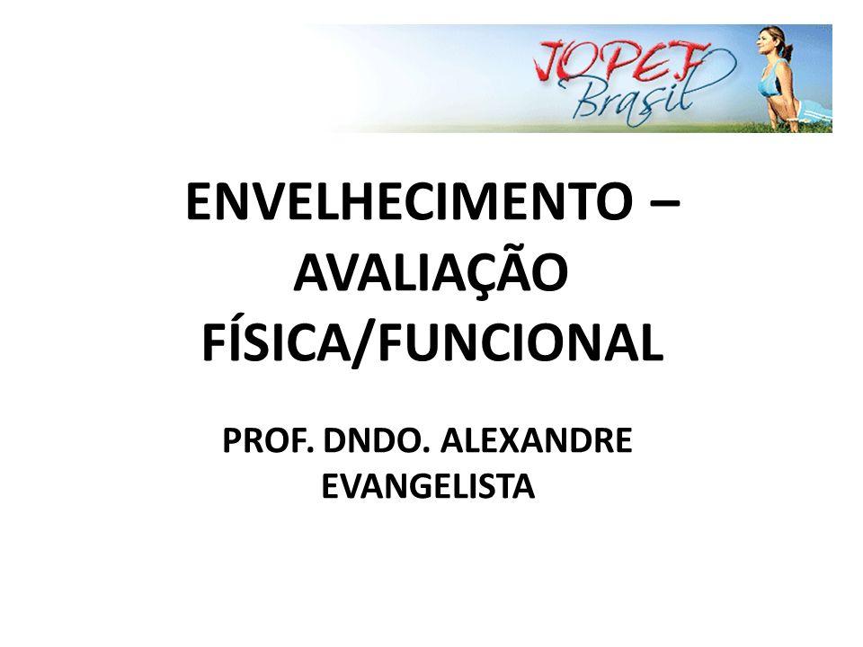 ENVELHECIMENTO – AVALIAÇÃO FÍSICA/FUNCIONAL