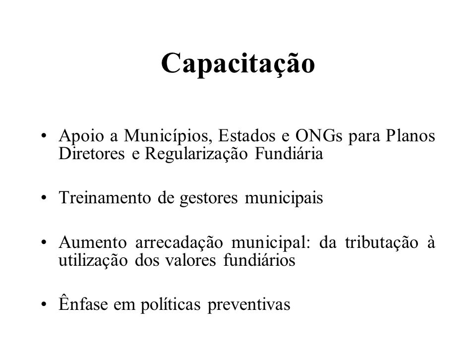 Capacitação Apoio a Municípios, Estados e ONGs para Planos Diretores e Regularização Fundiária. Treinamento de gestores municipais.