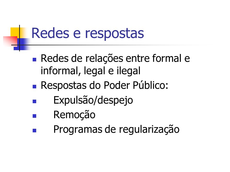 Redes e respostasRedes de relações entre formal e informal, legal e ilegal. Respostas do Poder Público: