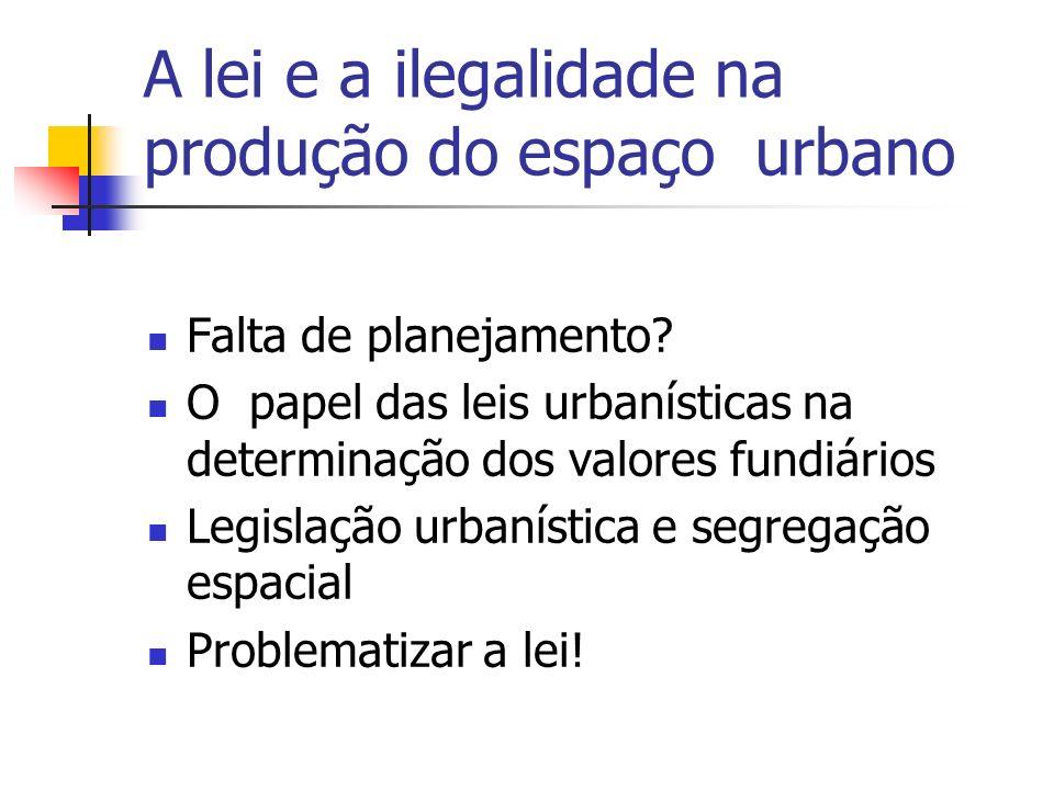 A lei e a ilegalidade na produção do espaço urbano